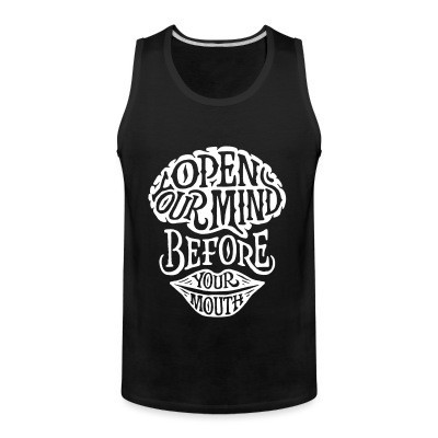 Tank top Open your mind before your mouth