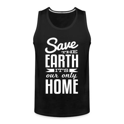 Tank top Save the earth it's our only home