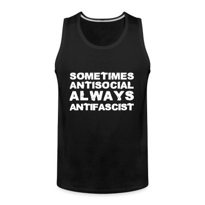 Tank top Sometimes antisocial always antifascist