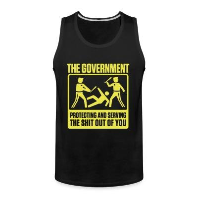 Tank top The government protecting and serving the shit out of you