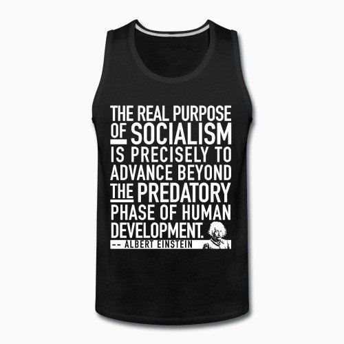 Tank top The real purpose of socialism is precisely to advance beyond the predatory phase of human development (Albert Einstein)
