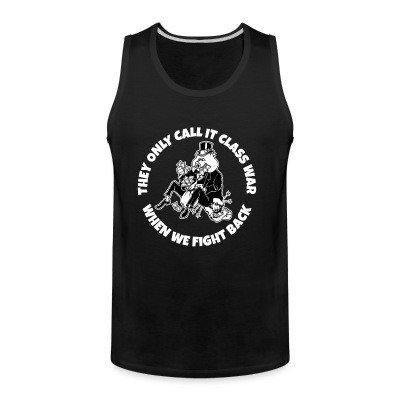 Tank top They only call it class war when we fight back