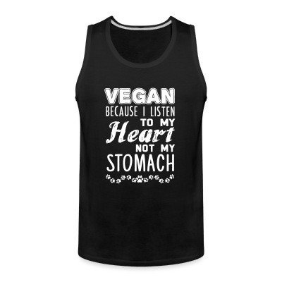 Tank top Vegan because I listen to my heart, not my stomach