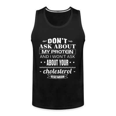 Tank top Vegetarian - Don't ask about my protein and i won't ask about your cholesterol