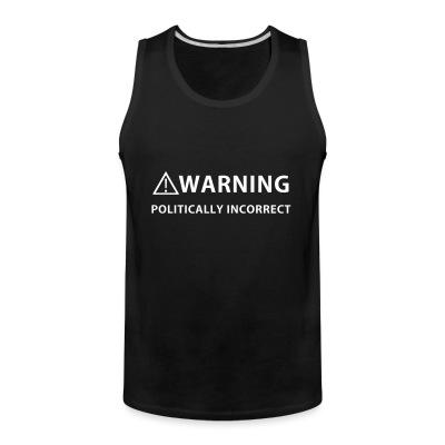 Tank top Warning politically incorrect