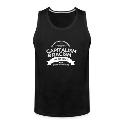 Tank top We have two evils to fight - capitalism & racism / We must destroy both racism and capitalism