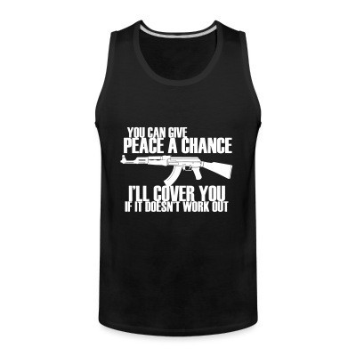 Tank top You can give peace a chance, i'll cover you if it doesn't work out