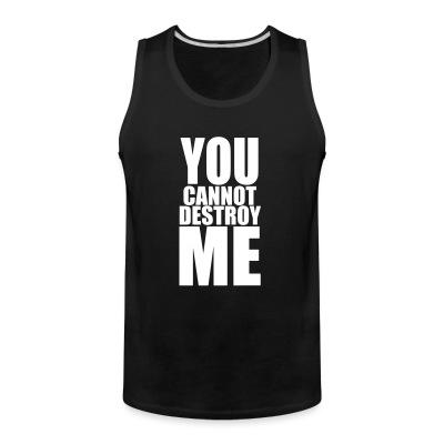 Tank top You cannot destroy me