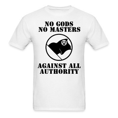 No gods no masters, against all authority