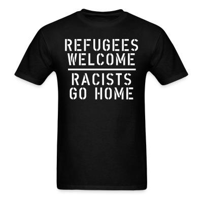 T-shirt Refugees welcome - racists go home