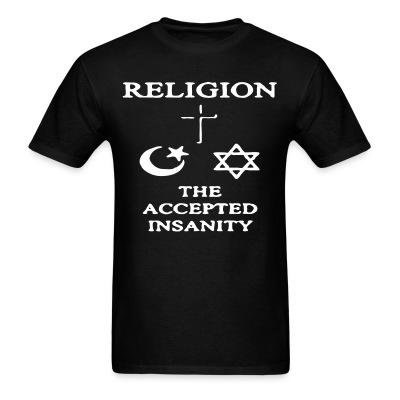 T-shirt Religion: the accepted insanity