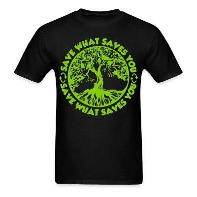 T-shirt Save what saves you
