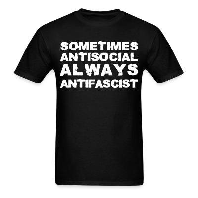 Sometimes antisocial always antifascist