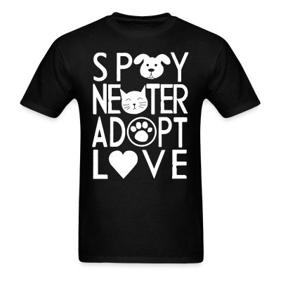 Spay, neuter, adopt, love.