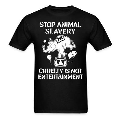 T-shirt Stop animal slavery! Cruelty is not enterainment