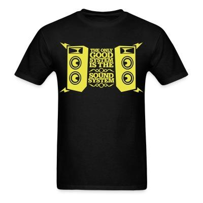 T-shirt The only good system is the sound system