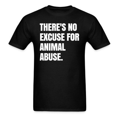 T-shirt Theres no excuse for animal abuse