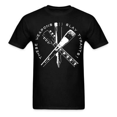 T-shirt These weapons slay tyrants