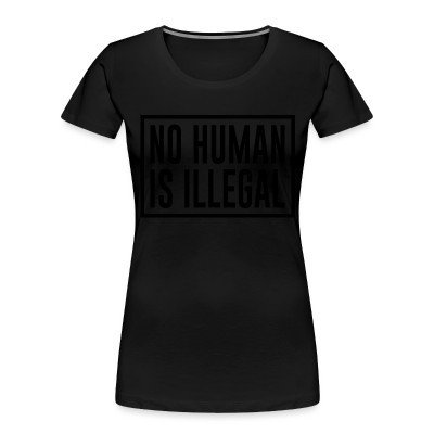 Women Organic No human is illegal