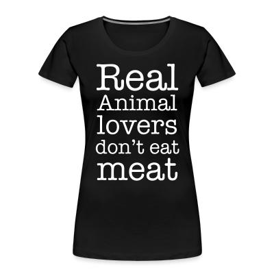 Women Organic Real animal lovers don't eat meat
