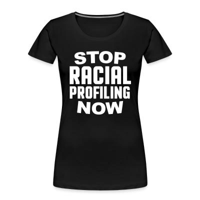 Women Organic Stop racial profiling now