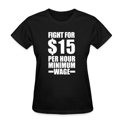 Women T-shirt Fight for #15 per hour minimum wage