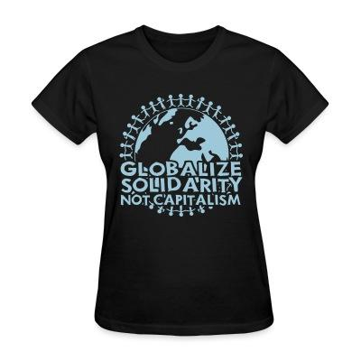 Women T-shirt Globalize solidarity not capitalism