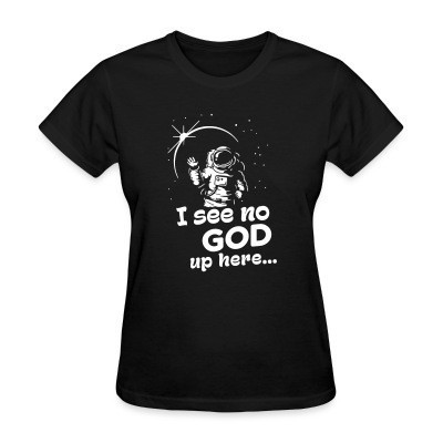 Women T-shirt I see no god up here