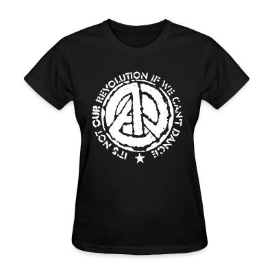 Women T-shirt It's not revolution if we can't dance (Emma Goldman)
