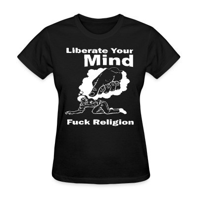 Liberate your mind, fuck religion
