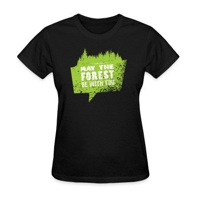 Women T-shirt May the forest be with you