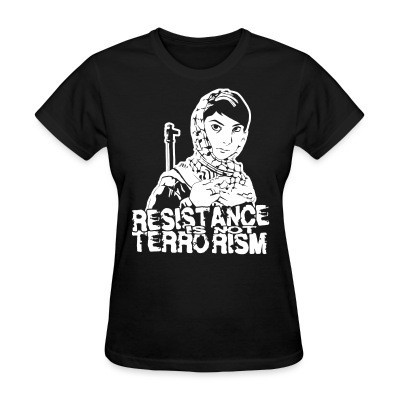 Women T-shirt Resistance is not terrorism