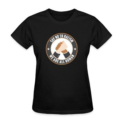 Women T-shirt Say no to racism - we are all human