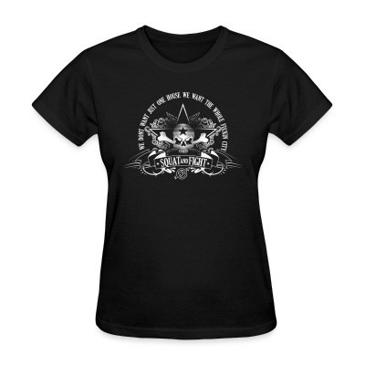 Women T-shirt Squat and fight - we dont want just one house we want the whole fuckin city