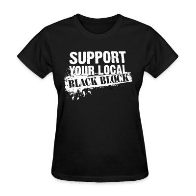 Women T-shirt Support your local black block