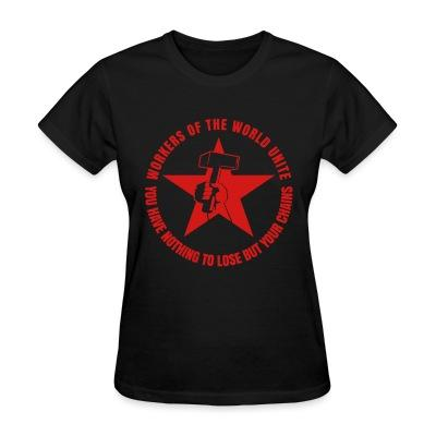 Women T-shirt Workers of the world unite - You have nothing to lose but your chains