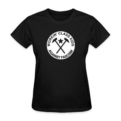 Women T-shirt Workin' class kids against fascism