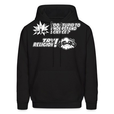 Hoodie Too stupid to uderstand science? Try religion!