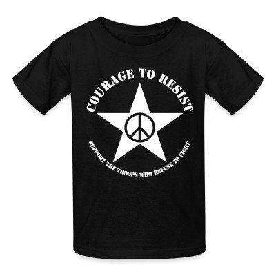 Kid tshirt Courage to resist - support the troops who refuse to fight