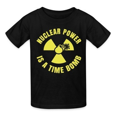 Kid tshirt Nuclear power is a time bomb
