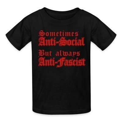 Kid tshirt Sometimes anti-social but always anti-fascist