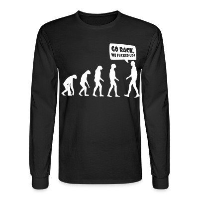 Long sleeves Evolution - Go back, we fucked up!