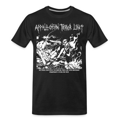 Organic T-shirt Appalachian Terror Unit - We will continue to break the law and destroy property until we win
