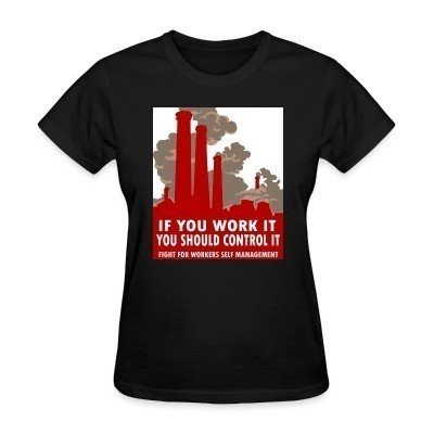 Women T-shirt If you work it you should control it - fight for workers self management