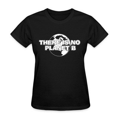 Women T-shirt There is no Planet B
