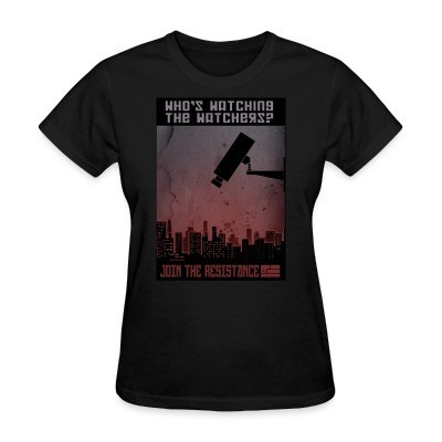 Women T-shirt Who's watching the watchers? Join the resistance