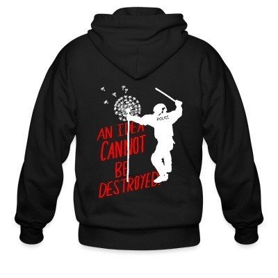 Zip hoodie An idea cannot be destroyed