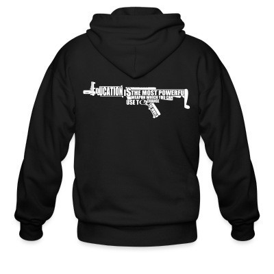 Zip hoodie Education is the most powerful weapon which you can use to change the world