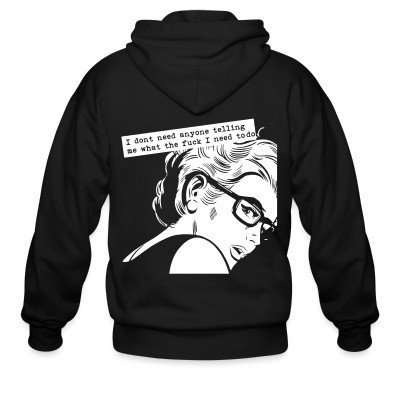 Zip hoodie I dont need anyone telling me what the fuck i need to do