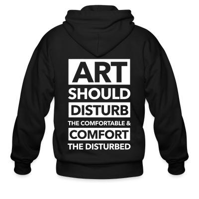 Zip hoodie Art should disturb the comfortable & comfort the disturbed